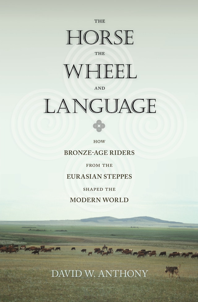 The Horse, the Wheel, and Language: How Bronze-Age Riders from the Eurasian Steppes Shaped the Modern World - [PB]